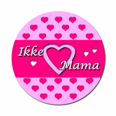 Ikke Love Mama